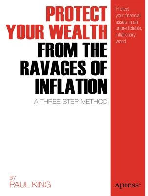 Protect Your Wealth from the Ravages of Inflation By King, Paul M.